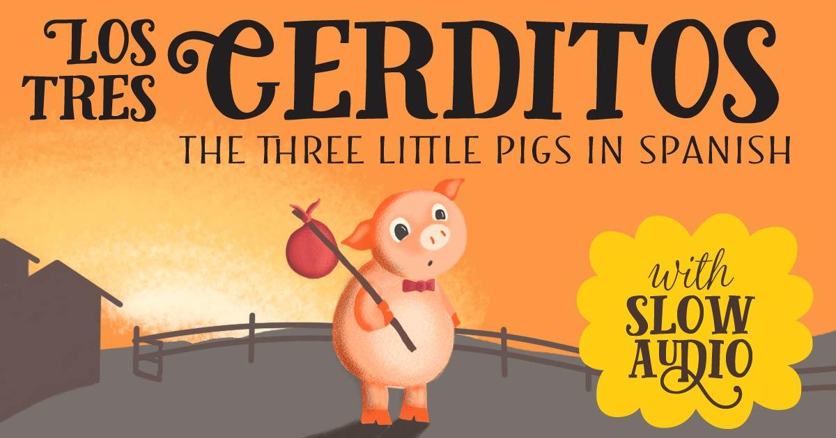 Los Tres Cerditos: The Three Little Pigs in Spanish + Audio
